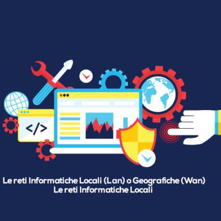 Le reti Informatiche Locali (Lan) o Geografiche (Wan)